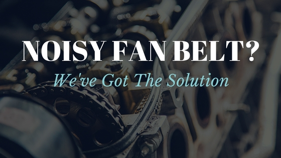 Fan Belt Making Noise? Here's How To Diagnose And Treat The
